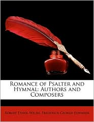 Romance of Psalter and Hymnal: Authors and Composers - Robert Ethol Welsh, Frederick George Edwards