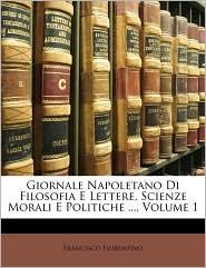 Giornale Napoletano Di Filosofia E Lettere, Scienze Morali E Politiche, Volume 1