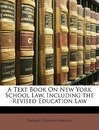 A Text Book on New York School Law, Including the Revised Education Law - Thomas Edward Finegan
