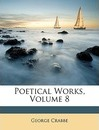 Poetical Works, Volume 8 - George Crabbe
