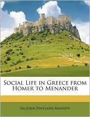 Social Life in Greece from Homer to Menander - John Pentland Mahaffy