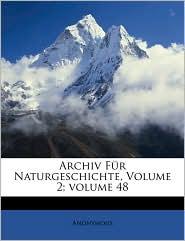 Archiv F r Naturgeschichte, Volume 2; volume 48 - Anonymous