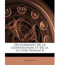 Dictionnaire de La Conversation Et de La Lecture Volume 8 - Anonymous