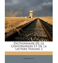 Dictionnaire de La Conversation Et de La Lecture Volume 2 - Anonymous