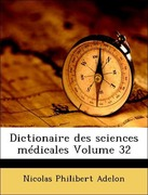 Adelon, Nicolas Philibert: Dictionaire des sciences médicales Volume 32