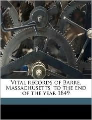 Vital Records of Barre, Massachusetts, to the End of the Year 1849 - Barre Barre