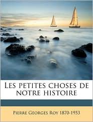 Les petites choses de notre histoire Volume 1 - Pierre Georges Roy