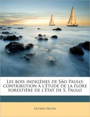 Les bois indig nes de S o Paulo; contribution l' tude de la flore foresti re de l' tat de S. Paulo - Octavio Vecchi
