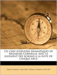 Les chef-d'oeuvres dramatiques de Messieurs Corneille, avec le jugement des s avans la suite de chaque pi ce Volume 1 - Pierre Corneille, Thomas Corneille