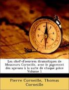 Corneille, Pierre;Corneille, Thomas: Les chef-d´oeuvres dramatiques de Messieurs Corneille, avec le jugement des sçavans à la suite de chaque pièce Volume 1