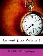 Capefigue, M 1802-1872: Les cent jours Volume 2