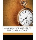A Manual for the Use of the General Court Volume 1865 - Stephen Nye Gifford