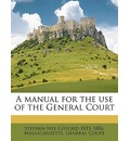 A Manual for the Use of the General Court Volume 1858 - Stephen Nye Gifford