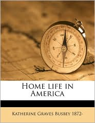Home life in America - Katherine Graves Busbey