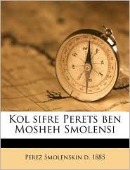Kol sifre Perets ben Mosheh Smolensi Volume 1 - Perez Smolenskin