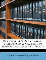 Kol kitve M.D. Brandsheer: yeshanim gam adashim: im temunat ha-meaber e-toldota - Mordecai David Brandst dter