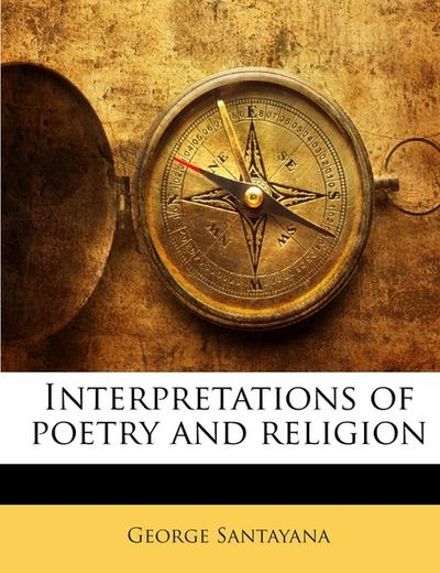 Interpretations of poetry and religion - George Santayana
