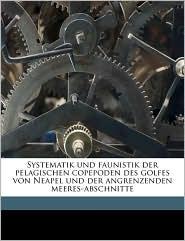 Systematik und faunistik der pelagischen copepoden des golfes von Neapel und der angrenzenden meeres-abschnitte Volume 19 (plates)
