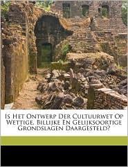 Is Het Ontwerp Der Cultuurwet Op Wettige, Billijke En Gelijksoortige Grondslagen Daargesteld? - Created by F.G.L. Ablaing Van Giessenburg (bar