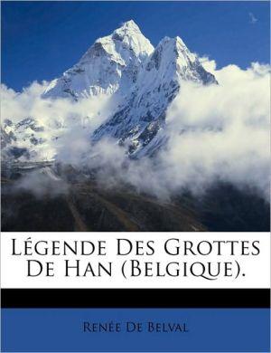 L gende Des Grottes De Han (Belgique). - Ren e De Belval