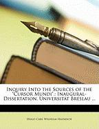 "Inquiry Into the Sources of the ""Cursor Mundi."": Inaugural-Dissertation. Universitt Breslau ..."