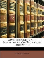 Some Thoughts and Suggestions On Technical Education - Thomas Egleston