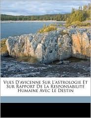 Vues D'avicenne Sur L'astrologie Et Sur Rapport De La Responsabilit Humaine Avec Le Destin - A F. Mehren