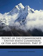 Report of the Commissioner - United States Commission of Fish and Fisheries, Part 27