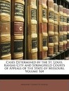 Cases Determined by the St. Louis, Kansas City and Springfield Courts of Appeals of the State of Missouri, Volume 164 - Courts Of Appeals Missouri Courts of Appeals