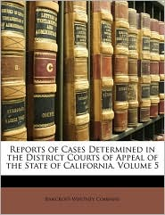 Reports of Cases Determined in the District Courts of Appeal of the State of California, Volume 5 - Created by Bancroft-Whitney Company