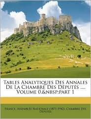 Tables Analytiques Des Annales De La Chambre Des D put s, Volume 0, part 1 - Created by France. Assembl e Nationale (1871-1942)