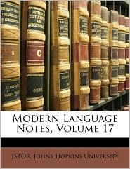 Modern Language Notes, Volume 17 - Johns Hopkins University, Created by Hopkins Univer Johns Hopkins University
