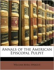 Annals Of The American Episcopal Pulpit - William Buell Sprague