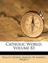Catholic World, Volume 83 - Paulist Fathers
