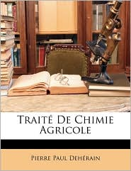 Trait De Chimie Agricole - Pierre Paul Deh rain