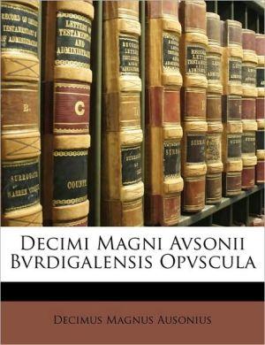 Decimi Magni Avsonii Bvrdigalensis Opvscula - Decimus Magnus Ausonius