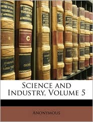 Science and Industry, Volume 5 - Anonymous