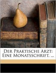 Der Praktische Arzt: Eine Monatsschrift. . - Anonymous
