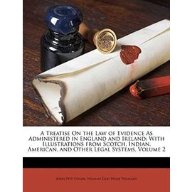 A Treatise On the Law of Evidence As Administered in England and Ireland: With Illustrations from Scotch, Indian, American, and Other Legal Systems, Volume 2 - William Ellis Hume Williams