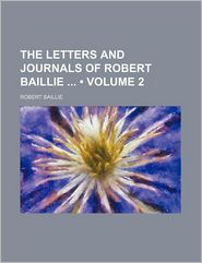 The Letters and Journals of Robert Baillie (Volume 2) - Robert Baillie