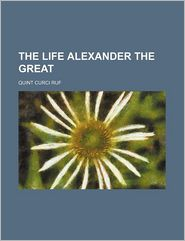 The Life Alexander The Great - Quint Curci Ruf