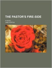 The Pastor's Fire-Side Volume 1; A Novel - Jane Porter