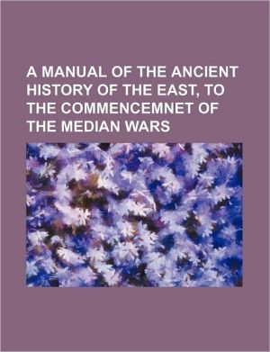 A Manual of the Ancient History of the East, to the Commencemnet of the Median Wars - Elisabeth Chevallier