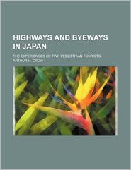 Highways And Byeways In Japan; The Experiences Of Two Pedestrian Tourists - Arthur H. Crow