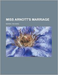 Miss Arnott's Marriage - Richard Marsh