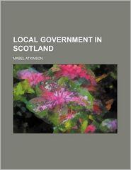 Local Government in Scotland - Mabel Atkinson