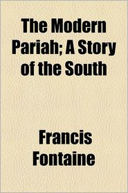 The Modern Pariah; A Story Of The South - Francis Fontaine