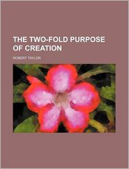 The Two-Fold Purpose Of Creation - Robert Taylor