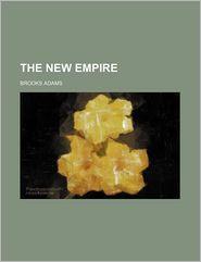 The New Empire (Volume P. 36352) - Brooks Adams