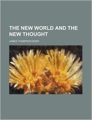 The New World and the New Thought - James Thompson Bixby
